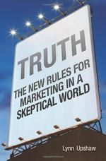 Truth: The New Rules for Marketing in a Skeptical World
