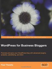 WordPress for Business Bloggers: Promote and grow your WordPress blog with advanced plug-ins, analytics, advertising, and SEO