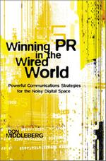 Winning PR in the Wired World: Powerful Communications Strategies for the Noisy Digital Space