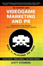 Videogame Marketing and PR: Vol. 1: Playing to Win
