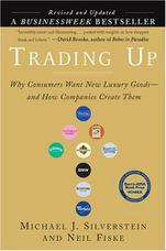 Trading Up: Why Consumers Want New Luxury Goods... And How Companies Create Them