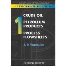پالایش نفت - جلد 1: نفت خام، فرآورده های نفتی، نمودار فرآیند (واکوئیر) (ویرایش اول 1995)