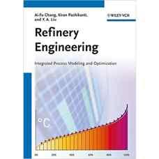 مهندسی پالایشگاه:  مدلسازی فرآیندها و بهینه سازی یکپارچه (چانگ، پاشیکانتی و لیو) (ویرایش اول 2012)