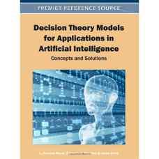 مدلهای نظریه تصمیم برای کاربردهای هوش مصنوعی: مفاهیم و راهکارها (سوکار، مورالس و هوئی) (ویرایش اول 2011)