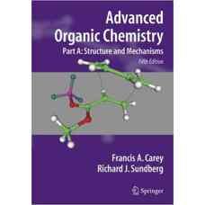 شیمی آلی پیشرفته - بخش اول: ساختارها و مکانیزم ها (کری، ساندبرگ) (ویرایش پنجم 2008)