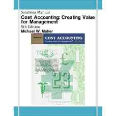 حل المسائل حسابداری هزینه: خلق ارزش برای مدیریت (ماهر) (ویرایش پنجم 1996)